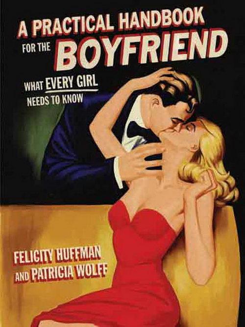 A Practical Handbook for the Boyfriend Weirdest How To Books